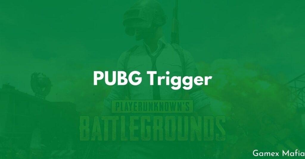 PUBG Trigger